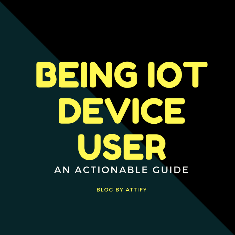 How to stay secure as an IoT Device user - an actionable guide