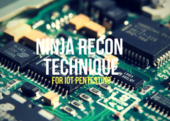The Ninja Recon Technique for IoT Pentesting